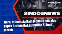 Haru, Indonesia Raih Medali Emas dan Lapak Barang Bekas Dilalap Si Jago Merah