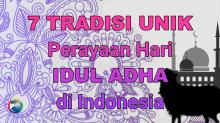7 Tradisi Unik Perayaan Hari Idul Adha di Indonesia