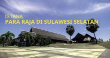 Istana Para Raja di Wilayah Sulsel Berumur Ratusan Tahun