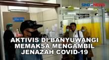 Aktivis di Banyuwangi Memaksa Mengambil Jenazah Covid-19