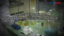 Tunggu Izin dari BPOM, Jadwal Vaksinasi Covid-19 Mundur