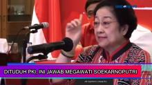 Dituduh PKI, Ini Jawaban Megawati Soekarnoputri