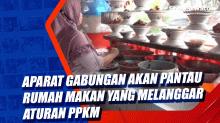 Aparat Gabungan Akan Pantau Rumah Makan yang Melanggar Aturan PPKM