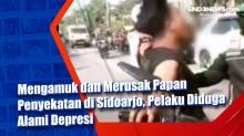 Mengamuk dan Merusak Papan Penyekatan di Sidoarjo, Pelaku Diduga Alami Depresi