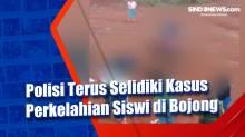 Polisi Terus Selidiki Kasus Perkelahian Siswi di Bojong