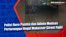 Polisi Buru Panitia dan Admin Medsos Pertarungan Ilegal Makassar Street Fight