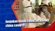 Lonjakan Kasus Covid-19, China Kembali Melakukan Lockdown