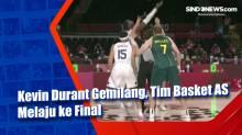 Kevin Durant Gemilang, Tim Basket AS Melaju ke Final