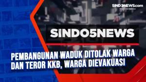 Pembangunan Waduk Ditolak Warga dan Teror KKB, Warga Dievakuasi