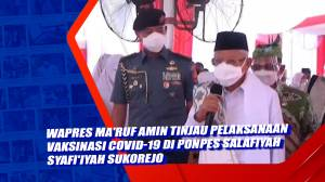Wapres Maruf Amin Tinjau Pelaksanaan Vaksinasi Covid-19 di Ponpes Salafiyah Syafiiyah Sukorejo